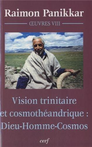 Vision trinitaire et cosmothéandrique : Dieu-Homme-Cosmos : Oeuvres, volume VIII