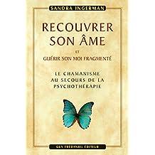 Recouvrer son âme : et guérir son moi fragmenté
