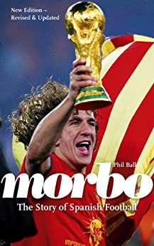 Morbo: The Story of Spanish Football (English Edition) par [Ball, Phil]