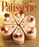 Patisserie: A Masterclass in Classic and Contemporary Patisserie: Written by William Curley, 2014 Edition, Publisher: Jacqui Small LLP [Hardcover]