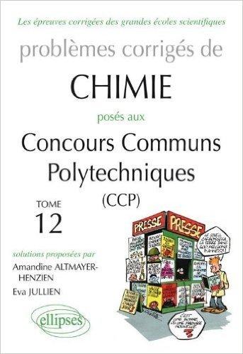 Problèmes Corrigés de Chimie Posés aux Ccp 2008-2011 Tome 12 de Eva Jullien ,Amandine Altmayer-Henzien ( 10 janvier 2012 )