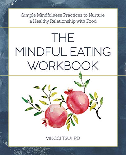 The Mindful Eating Workbook: Simple Mindfulness Practices to Nurture a Healthy Relationship with Food (English Edition)