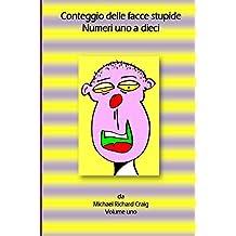 Conteggio delle facce stupide Numeri uno a dieci: Italian Edition (Counting Silly Faces Vol. 1)