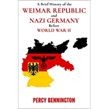 A Brief History of the Weimar Republic and Nazi Germany Before World War II (English Edition)