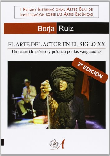 El arte del actor en el siglo XX: Un recorrido teórico y práctico por las vanguardias (Teoría y Práctica del Teatro)
