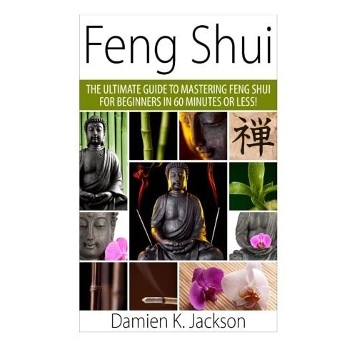 [Feng Shui: The Ultimate Guide to Mastering Feng Shui for Beginners in 60 Minutes or Less!] [By: Jackson, Damien] [March, 2015]