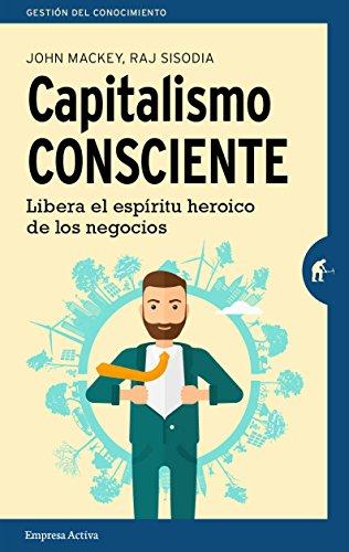 Capitalismo consciente (Gestión del conocimiento) por JOHN MACKEY