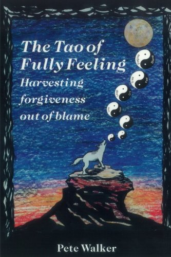 The Tao of Fully Feeling: Harvesting Forgiveness out of Blame por Pete Walker
