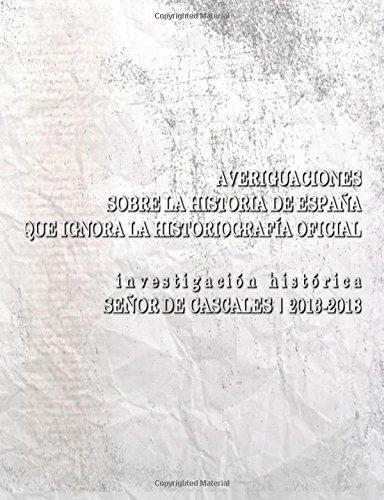 Averiguaciones sobre la historia de España que ignora la historiografía oficial por Señor de Cascales