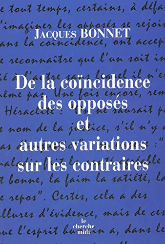De la coïncidence des opposés et autres variations sur les contraires par Jacques BONNET