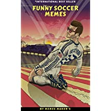 SOCCER MEMES: FUNNY COLLECTION OF SOCCER MEMES,JOKES&COMEDY (English Edition)