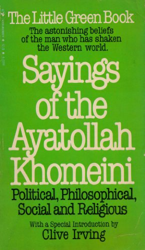 Sayings of the Ayatollah Khomeini: Political, Philosophical, Social, & Religious