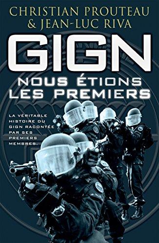 GIGN : nous tions les premiers: La vritable histoire du GIGN raconte par ses premiers membres