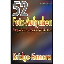 52 Foto-Aufgaben: Fotografieren lernen in 52 Schritten: Bridge-Kamera