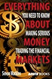 Everything You Need To Know About Making Serious Money Trading The Financial Markets by Simon Watkins (2014-03-04)