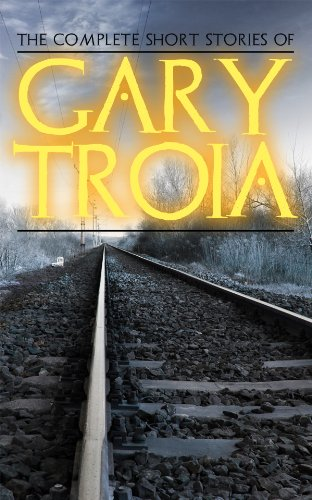 Book cover image for The Complete Short Stories of Gary Troia: The complete stories from, Spanish Yarns and Beyond, A Bricklayer's Tales and English Yarns and Be