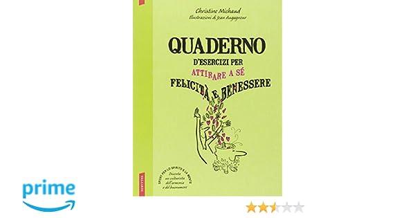 Quaderno D Esercizi Per Attirare A Se Felicita E Benessere Amazon