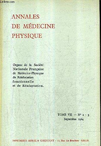 ANNALES DE MEDECINE PHYSIQUE - TOME 7 N°2-3 SEPTEMBRE 1964 - bilan clinique et radiologique - bilan fonctionnel respiratoire - déformations du thorax te du rachis poliomyélitique - traitement des scolioses poliomyélitiques avec problèmes respiratoires.