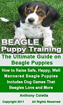 Beagle Puppy Training: The Ultimate Guide on Beagle Puppies, How to Raise Safe, Happy, Well Mannered Beagle Puppies, Includes Dog Games That Beagles Love and More by [Coletta, Anthony]
