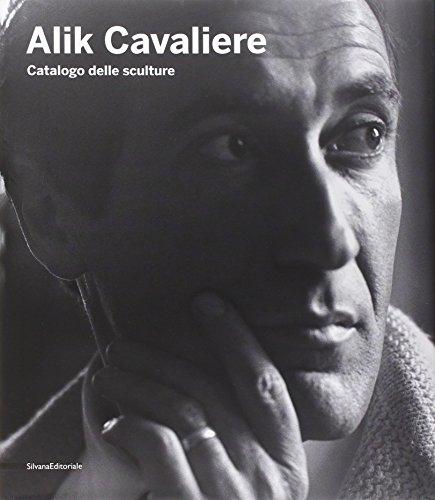 Alik Cavaliere. Catalogo delle sculture. Ediz. illustrata (Monografie di grandi artisti)