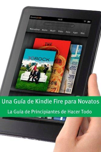 Una Guía de Kindle Fire para Novatos: La Guía de Principiantes de Hacer Todo por Minute Help Guides