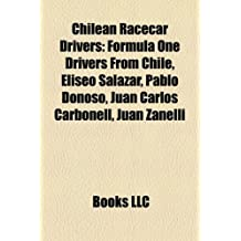 Chilean Racecar Drivers: Formula One Drivers from Chile, Eliseo Salazar, Pablo Donoso, Juan Carlos Carbonell, Juan Zanelli
