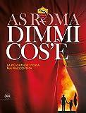 Scarica Libro AS Roma dimmi cos e La piu grande storia mai raccontata (PDF,EPUB,MOBI) Online Italiano Gratis