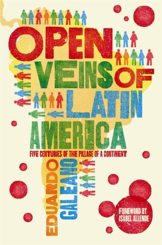 Open Veins of Latin America: Five Centuries of the Pillage of a Continent por Eduardo Galeano