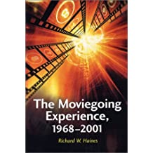 The Moviegoing Experience, 1968-2001 by Richard W. Haines (2003-06-30)