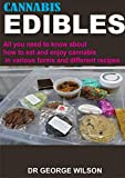 CANNABIS EDIBLES: All you need to know about how to eat and enjoy cannabis in various forms and different recipes (English Edition)