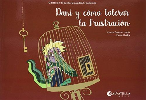 Dani y cómo tolerar la Frustración: Sí puedo, sí puedes, sí podemos por Cristina Gutiérrez Lestón