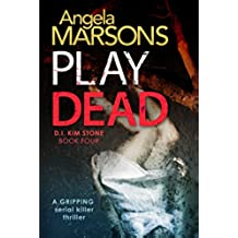 Play Dead: A gripping serial killer thriller (Detective Kim Stone Crime Thriller Series Book 4) (English Edition)