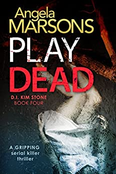 Play Dead: A gripping serial killer thriller (Detective Kim Stone Crime Thriller Series Book 4) by [Marsons, Angela]
