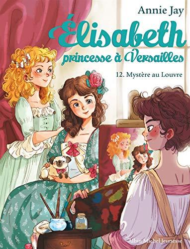 MYSTÈRE AU LOUVRE -  Élisabeth, princesse à Versailles - tome 12 par Michel Jay