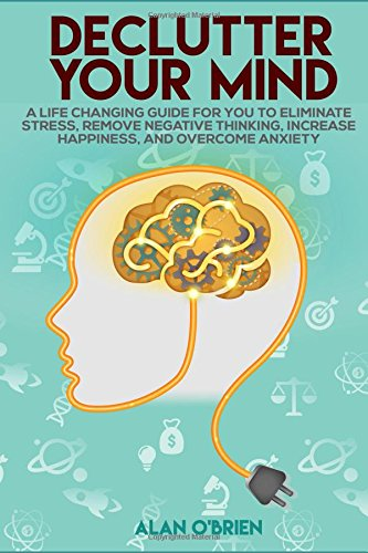 declutter-your-mind-a-life-hanging-guide-for-you-to-eliminate-stress-remove-negative-thinking-increa