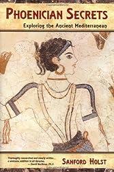 Phoenician Secrets: Exploring the Ancient Mediterranean by Sanford Holst (2011-04-30)