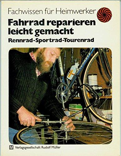 Fahrrad reparieren leicht gemacht. Rennrad - Sportrad - Tourenrad