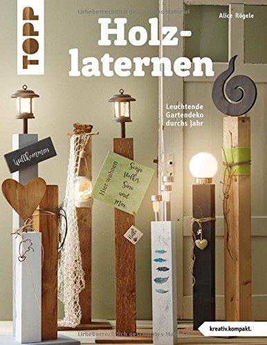 Holzlaternen (kreativ.kompakt): Leuchtende Gartendeko durchs Jahr