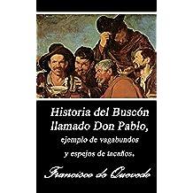 Historia de la vida del Buscón llamado don Pablos, ejemplo de vagamundos y espejo de tacaños. (Anotado)
