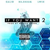 If You Want 2 (feat. Dr. EdRum & LWin) [Explicit]