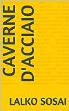 Caverne d'acciaio (Italian Edition)