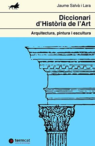 Diccionari d'Història de l'Art: Arquitectura, pintura i escultura