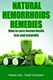 Natural Hemorrhoids Remedies: How to cure hemorrhoids fast and naturally (Hemorrhoids treatments, and how to get rid of hemorrhoids and piles fast Book 1) (English Edition)