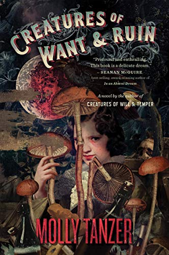 Creatures of Want and Ruin por Molly Tanzer