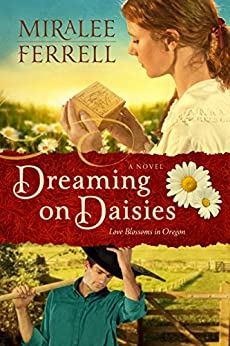 Dreaming On Daisies: A Novel (love Blossoms In Oregon Series Book 3) por Miralee Ferrell epub