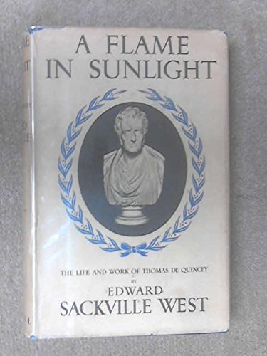 a-flame-in-sunlight-the-life-and-work-of-thomas-de-quincy