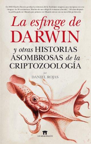 La esfinge de Darwin: y otras historias asombrosas de la criptozoología (Divulgación científica) por Daniel Rojas Pichardo