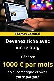 Telecharger Livres Devenez riche avec votre blog Generez 1000 par mois en automatique et virez votre patron (PDF,EPUB,MOBI) gratuits en Francaise