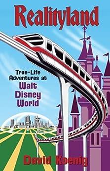Realityland: True-Life Adventures at Walt Disney World by [Koenig, David]