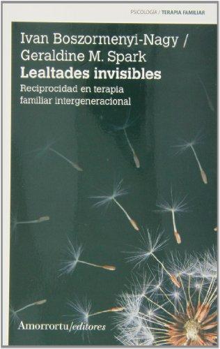 Lealtades Invisibles. Reciprocidad En Terapia Familiar Intergeneracional por Ivan Boszormenyi-Nagy